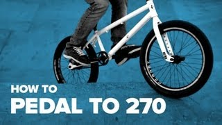 How to Pedal to 270 BMX